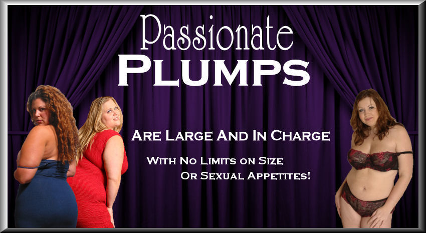 PassionatePlumps Are Large and In Charge...Dangerous Curves Ahead.